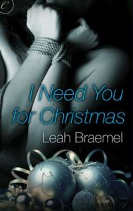 I Need You For Christmas by Leah Braemel